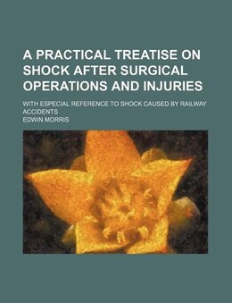 Book A Practical Treatise On Shock After Surgical Operations And Injuries; With Especial Reference To… by Edwin Morris