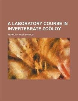 Book A Laboratory Course In Invertebrate Zoã¶loy by Hermon Carey Bumpus