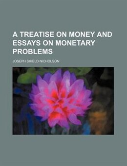 Book A Treatise on Money and Essays on Monetary Problems (1895) by Joseph Shield Nicholson