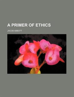 Book A Primer of Ethics by Jacob Abbott