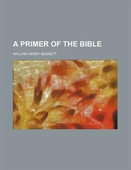 Book A Primer of the Bible by William Henry Bennett