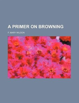 Book A Primer on Browning by F. Mary Wilson
