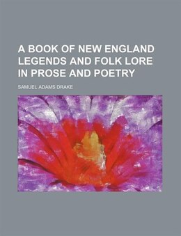 Book A Book of New England Legends and Folk Lore in Prose and Poetry by Samuel Adams Drake