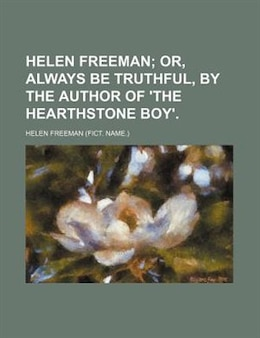 Book Helen Freeman;  Or, Always Be Truthful, By The Author Of 'the Hearthstone Boy'. by Helen Freeman
