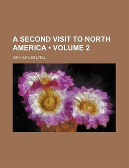 Book A Second Visit To North America (volume 2) by Sir Charles Lyell