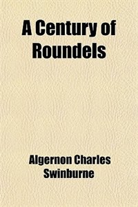 Book A Century of Roundels by Algernon Charles Swinburne