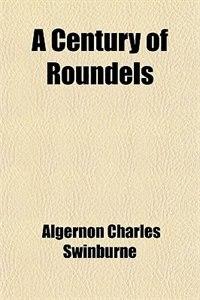 Book A Century of Roundels by Algernon Charles Swinburne