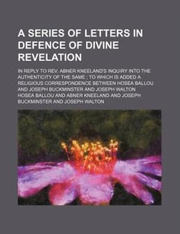 Book A Series of Letters in Defence of Divine Revelation (1820) by Hosea Ballou