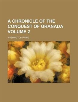 Book A chronicle of the conquest of Granada Volume 2 by Washington Irving