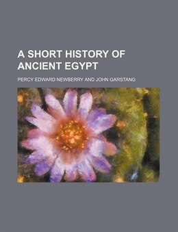 Book A Short History of Ancient Egypt by Percy Edward Newberry