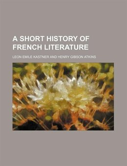 Book A Short History of French Literature by Leon Emile Kastner