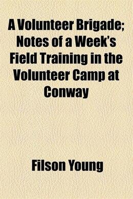 Book A Volunteer Brigade by Filson Young