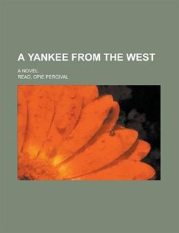 Book A Yankee From The West; A Novel by Opie Percival Read