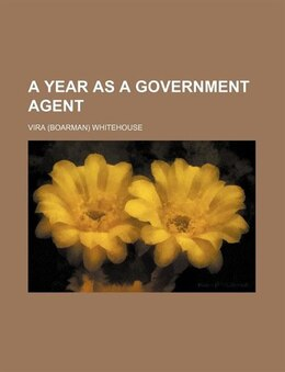 Book A Year as a Government Agent by Vira Whitehouse