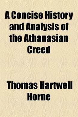 Book A Concise History and Analysis of the Athanasian Creed by Thomas Hartwell Horne
