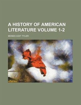 Book A History Of American Literature Volume 1-2 by Moses Coit Tyler