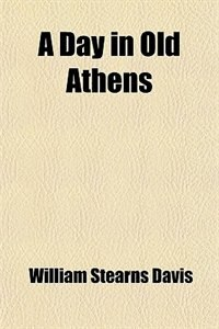Book A Day in Old Athens by William Stearns Davis