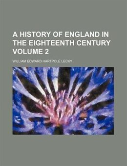 Book A History Of England In The Eighteenth Century Volume 2 by William Edward Hartpole Lecky