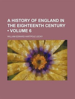 Book A History Of England In The Eighteenth Century (volume 6) by William Edward Hartpole Lecky