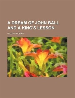 Book A Dream of John Ball and a King's Lesson by William Morris