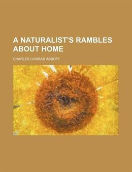 Book A Naturalist's Rambles About Home by Charles Conrad Abbott