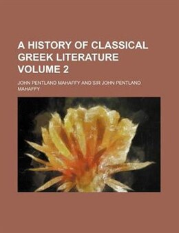 Book A History Of Classical Greek Literature Volume 2 by John Pentland Mahaffy