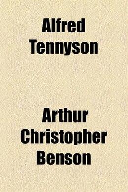 Book Alfred Tennyson by Arthur Christopher Benson