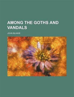 Book Among the Goths and Vandals by John Blaikie