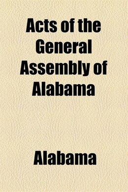Book Acts Of The General Assembly Of The State Of Alabama by Alabama