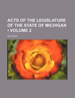 Book Acts of the Legislature of the State of Michigan (v. 2) by Michigan