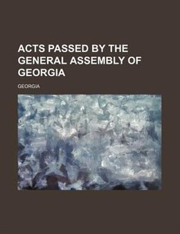 Book Acts Passed By The General Assembly Of Georgia by Georgia