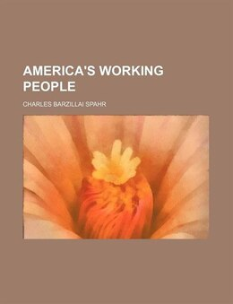Book America's working people by Charles Barzillai Spahr