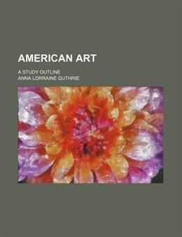 Book American Art; A Study Outline by Anna Lorraine Guthrie