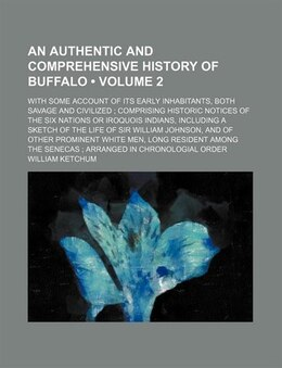 Book An Authentic And Comprehensive History Of Buffalo (volume 2); With Some Account Of Its Early… by William Ketchum