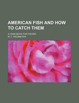 Book American Fish And How To Catch Them; A Hand-book For Fishing by M. C. Weidmeyer