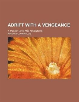Book Adrift With A Vengeance; A Tale Of Love And Adventure by Kinahan Cornwallis
