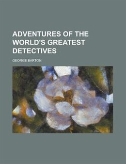 Book Adventures of the world's greatest detectives by George Barton