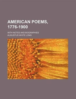 Book American Poems, 1776-1900; With Notes And Biographies by Augustus White Long