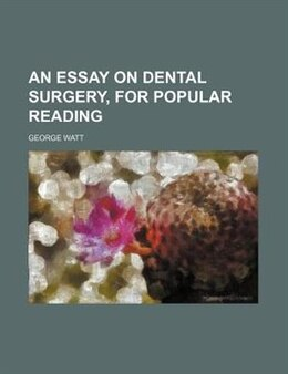 Book An Essay On Dental Surgery, For Popular Reading by George Watt