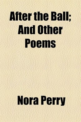Book After The Ball; And Other Poems by Nora Perry