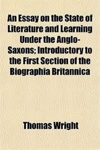 Book An Essay On The State Of Literature And Learning Under The Anglo-saxons; Introductory To The First… by Thomas Wright