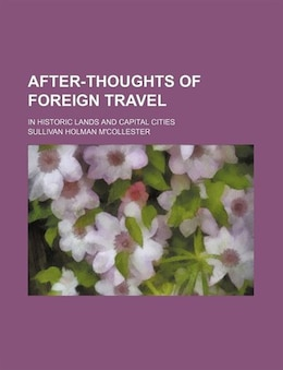 Book After-thoughts Of Foreign Travel; In Historic Lands And Capital Cities by Sullivan Holman M'collester