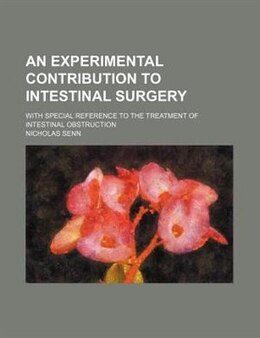 Book An Experimental Contribution To Intestinal Surgery; With Special Reference To The Treatment Of… by Nicholas Senn