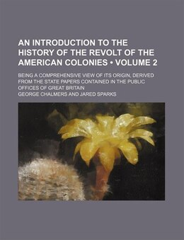 Book An Introduction To The History Of The Revolt Of The American Colonies (volume 2); Being A… by George Chalmers