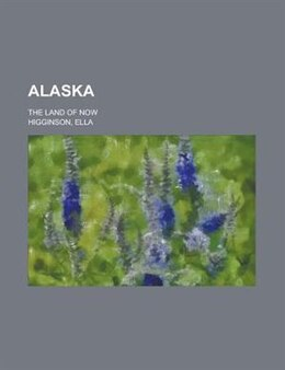 Book Alaska; The Land Of Now by Dominic A. Noonan