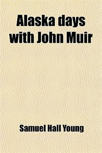 Book Alaska days with John Muir by Samuel Hall Young