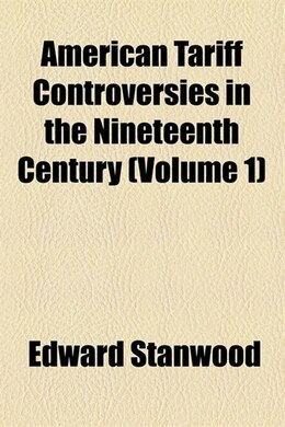 Book American tariff controversies in the nineteenth century by Edward Stanwood