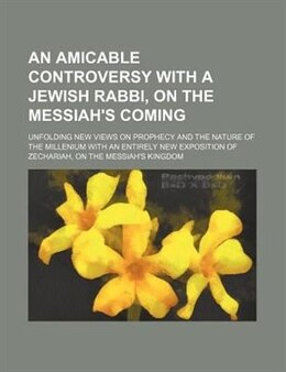Book An  Amicable Controversy With A Jewish Rabbi, On The Messiah's Coming; Unfolding New Views On… by John Ranicar Park