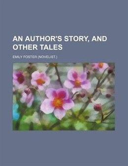 Book An author's story, and other tales by Emily Foster