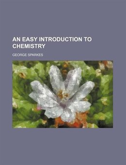 Book An easy introduction to chemistry by George Sparkes